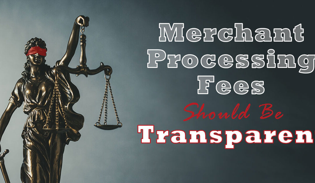 Justice is Blind, Merchant Processing Fees Should Be Transparent